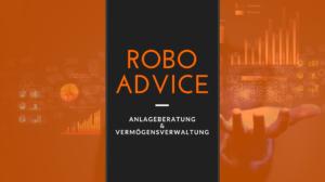 Robo Advisors Anlageberatung Vermögensverwaltung
