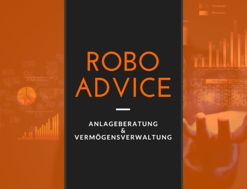 Anlageberatung und Vermögensverwaltung mit Hilfe von Robo-Advisors